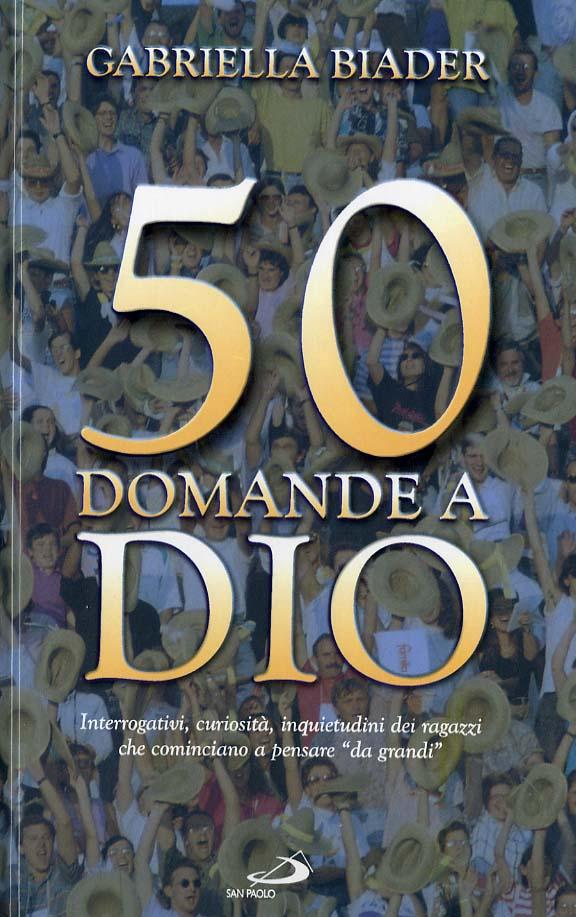 50 domande a Dio - Gabriella Biader