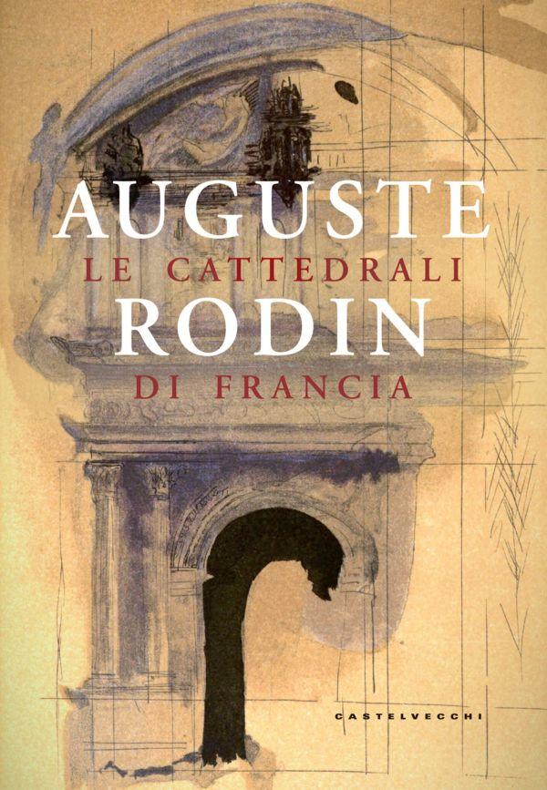Le cattedrali di Francia - Auguste Rodin