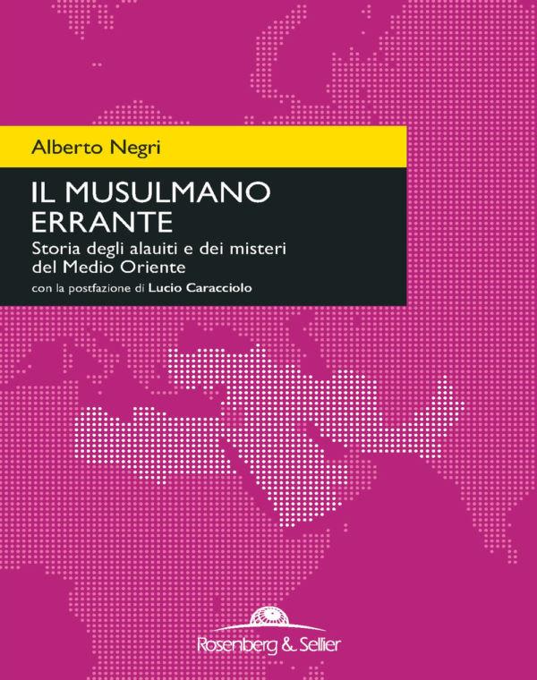 Il musulmano errante - Alberto Negri