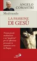 Meditando la Passione di Gesù - Angelo Comastri