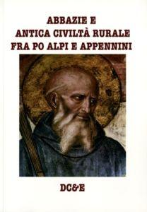 Abbazie e antica civiltà rurale fra Po, Alpi e Appennini - Alfredo Morosetti