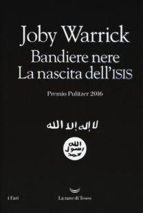 Bandiere nere. La nascita dell'Isis - Joby Warrick