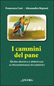 I cammini del pane - Francesca Cosi, Alessandra Repossi