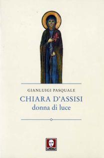 Chiara d'Assisi – Donna di luce - Gianluigi Pasquale