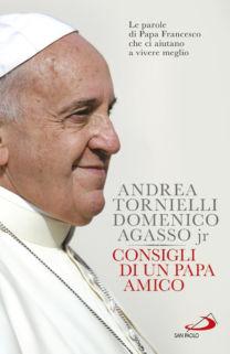 Consigli di un papa amico - Domenico Agasso jr., Andrea Tornielli