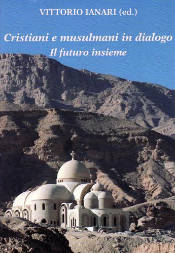 Cristiani e musulmani in dialogo - Vittorio Ianari