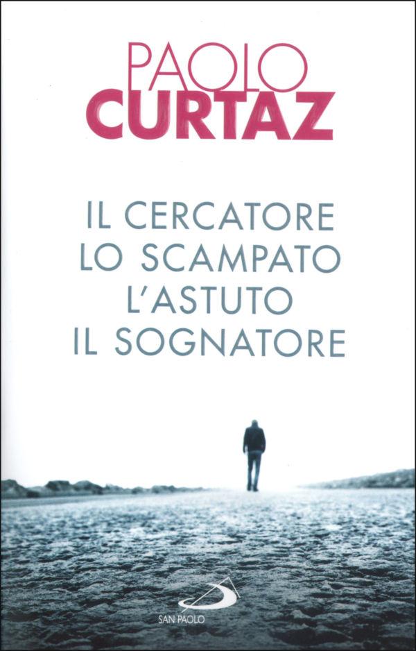 Il cercatore, lo scampato, l'astuto, il sognatore - Paolo Curtaz