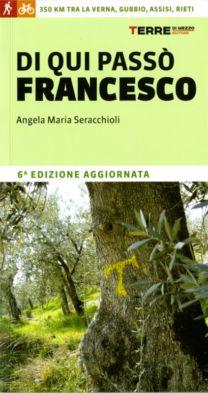Di qui passò Francesco - Angela Maria Seracchioli