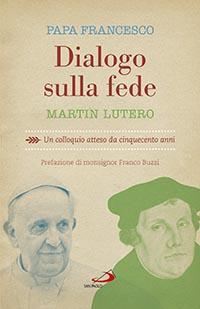 Dialogo sulla fede - Martin Lutero, Papa Francesco