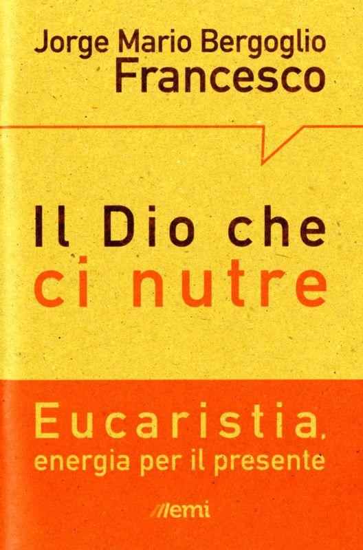 Il Dio che ci nutre - Jorge Mario Bergoglio