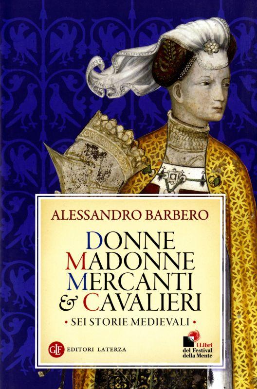 Donne, madonne, mercanti e cavalieri - Alessandro Barbero