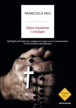Dove muoiono i cristiani - Francesca Paci