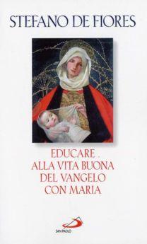 Educare alla vita buona del Vangelo con Maria - Stefano De Fiores