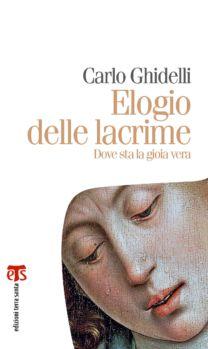 Elogio delle lacrime - Carlo Ghidelli