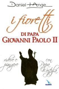I fioretti di papa Giovanni Paolo II - Daniel Ange