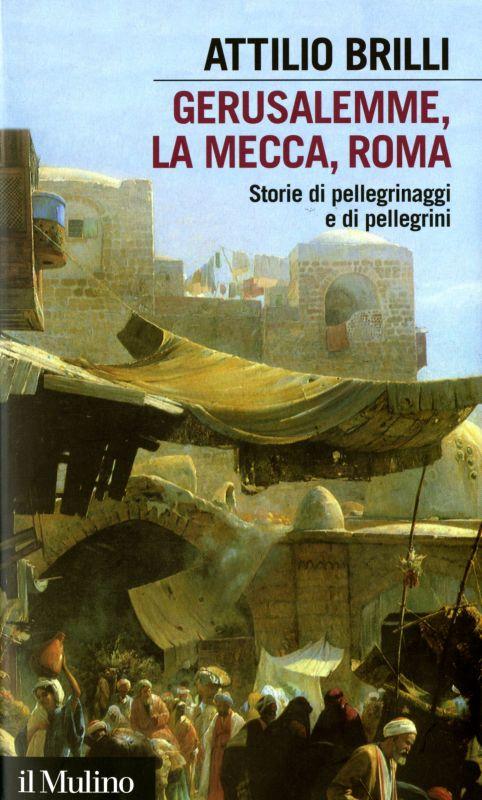 Gerusalemme, La Mecca, Roma - Attilio Brilli