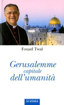 Gerusalemme capitale dell'umanità - Fouad Twal