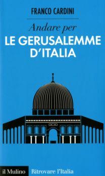 Andare per le Gerusalemme d'Italia - Franco Cardini