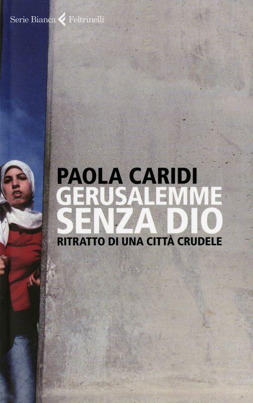 Gerusalemme senza Dio - Paola Caridi