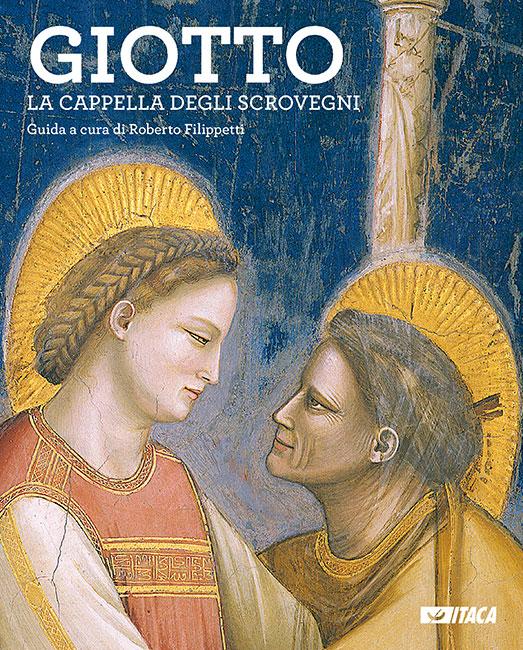Giotto. La Cappella degli Scrovegni - Roberto Filippetti