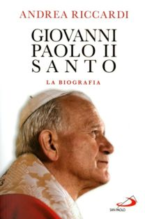 Giovanni Paolo II Santo - Andrea Riccardi