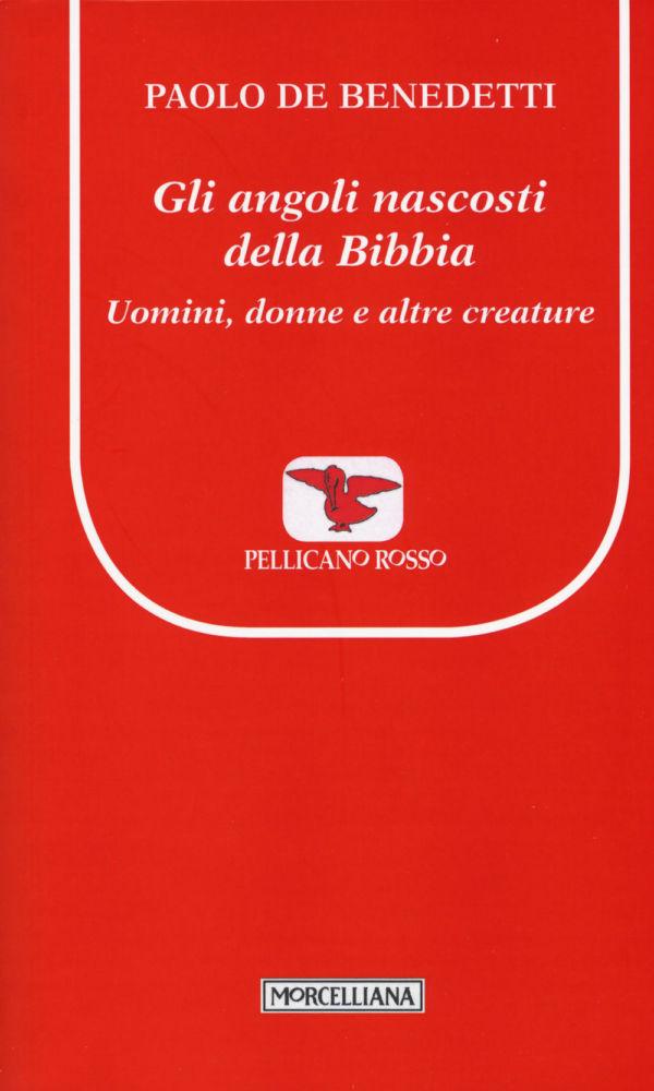 Gli angoli nascosti della Bibbia. Uomini, donne e altre creature - Paolo De Benedetti