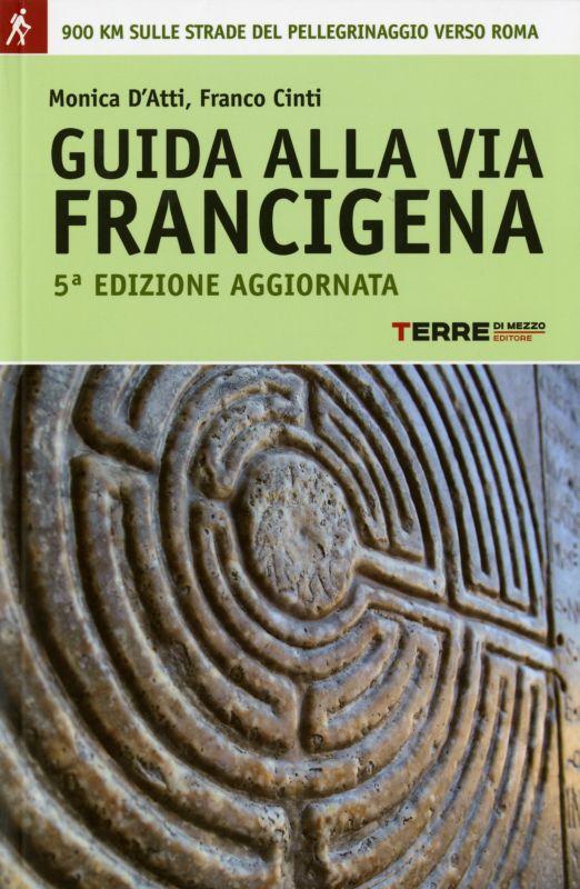 Guida alla Via Francigena - Franco Cinti, Monica D'Atti