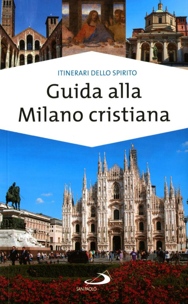 Guida alla Milano cristiana - Massimo Pavanello, Paolo Sartor