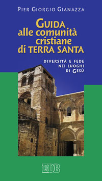Guida alle comunità cristiane di Terra Santa - Pier Giorgio Gianazza