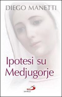 Ipotesi su Medjugorje - Diego Manetti