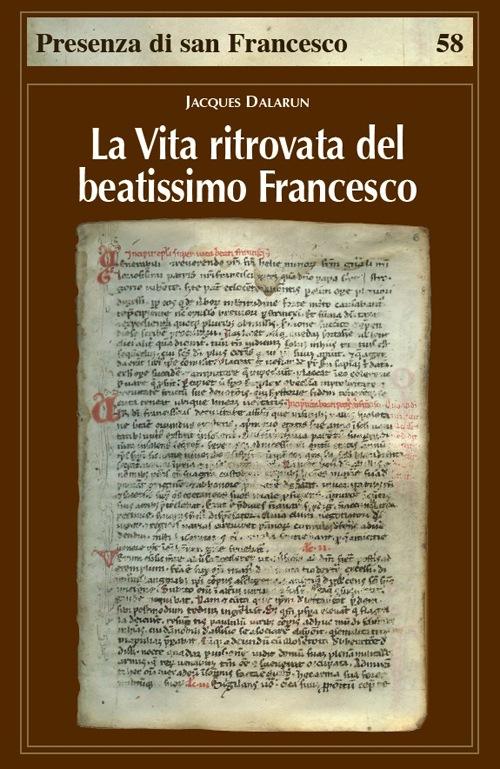 La vita ritrovata del beatissimo Francesco - Jacques Dalarun