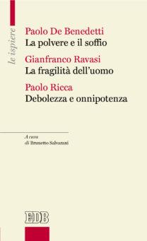 La polvere e il soffio – La fragilità dell'uomo – Debolezza e onnipotenza - Paolo Benedetti