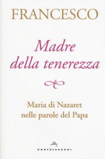 Madre della tenerezza - Jorge Mario Bergoglio