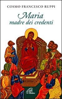 Maria madre dei credenti - Cosmo Francesco Ruppi