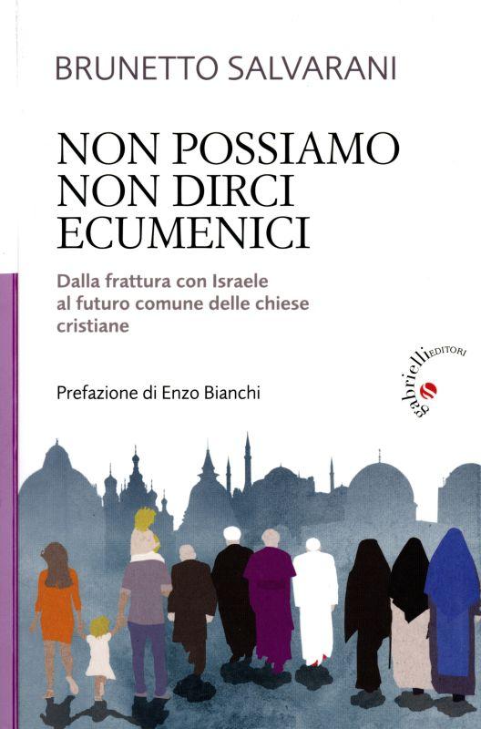 Non possiamo non dirci ecumenici - Brunetto Salvarani