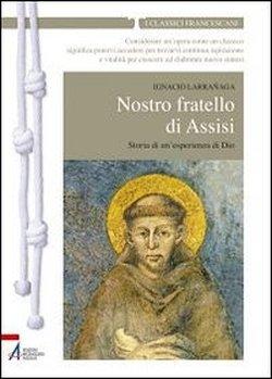 Nostro fratello di Assisi - Ignacio Larrañaga