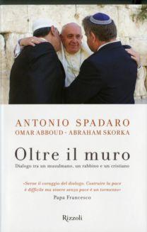 Oltre il muro - Omar Abboud, Abraham Skorka, Antonio Spadaro