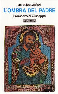 L'ombra del Padre - Jan Dobraczynski