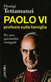 Paolo VI profezie sulla famiglia - Dionigi Tettamanzi