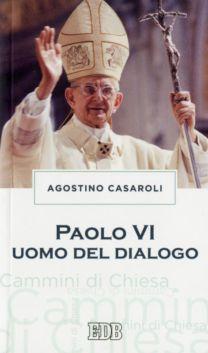 Paolo VI uomo del dialogo - Agostino Casaroli