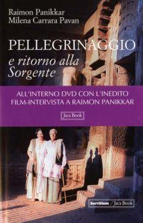Pellegrinaggio e ritorno alla Sorgente - Milena Carrara Pavan, Raimon Panikkar