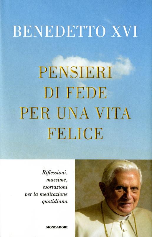 Pensieri di fede per una vita felice - Benedetto XVI