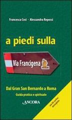 A piedi sulla Via Francigena - Francesca Cosi, Alessandra Repossi