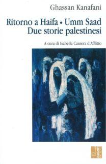 Ritorno a Haifa – Umm Saad. Due storie palestinesi - Ghassan Kanafani