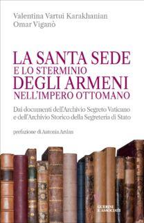 La Santa Sede e lo sterminio degli armeni nell'Impero Ottomano - Valentina Vartui Karakhanian, Omar Viganò