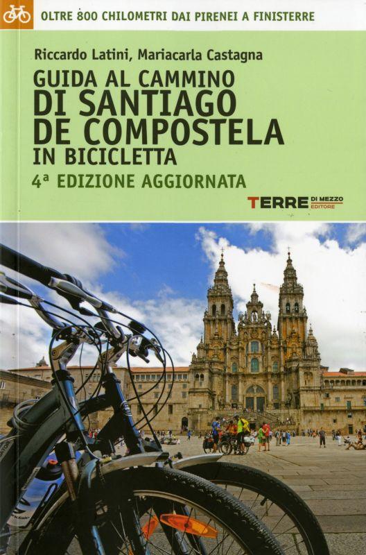 Guida al Cammino di Santiago de Compostela in bicicletta - Mariacarla Castagna, Riccardo Latini