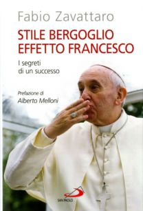 Stile Bergoglio effetto Francesco - Fabio Zavattaro