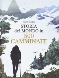 Storia del mondo in 500 camminate - Sarah Baxter
