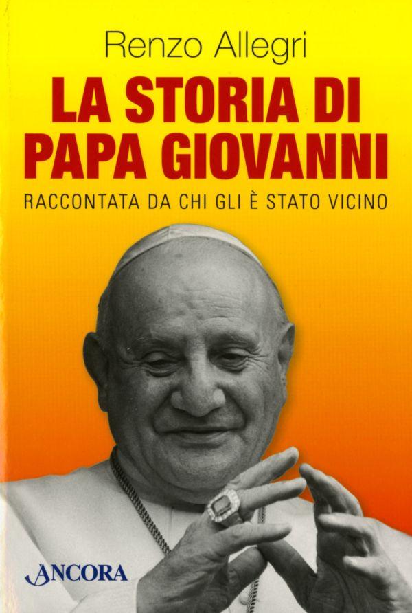 La storia di Papa Giovanni - Renzo Allegri
