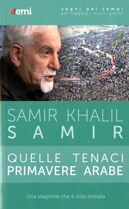 Quelle tenaci primavere arabe - Samir Khalil Samir